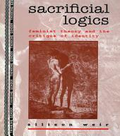 Sacrificial Logics: Feminist Theory and the Critique of Identity