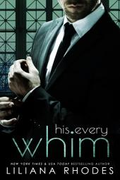 His Every Whim: Billionaire Romance