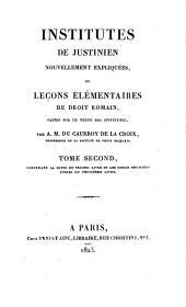 Institutes de Justinien nouvellement expliquées, ou Leçons élémentaires de droit romain, faites sur le texte des institutes: Volume2
