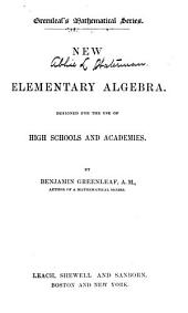 New Elementary Algebra: Designed for the Use of High Schools and Academies, Book 1