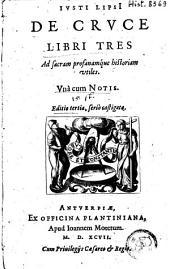 De cruce libri tres ad sacram profanamque historiam utiles. Una cum notis