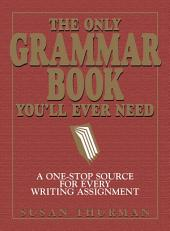 The Only Grammar Book You'll Ever Need: A One-Stop Source for Every Writing Assignment, Edition 2