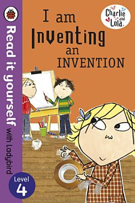 Charlie and Lola  I am Inventing an Invention   Read it yourself with Ladybird PDF