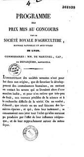 Programme des prix mis au concours par la Société royale d'agriculture. Commissaires : MM. de Martinel, Cap, et Dupasquier, rapporteur