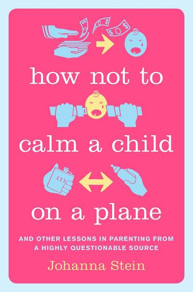 Download How Not to Calm a Child on a Plane Book