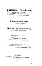 Shakespeare Jest-books: A hundred merry talys, from the only known copy. Mery tales and quicke answeres, from the rare edition of 1567