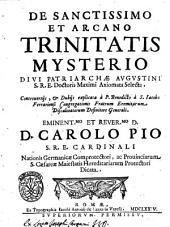 De sanctissimo et arcano Trinitatis mysterio diui patriarchae Augustini s.r.e. doctoris maximi axiomata selecta. Controuersijs, & dubijs explicata à P. Benedicto à S. Iacobo Ferrariensi ..