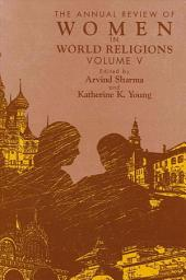 Annual Review of Women in World Religions, The: Volume V, Volume 5