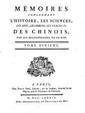 Mémoires concernant l'histoire: les sciences, les arts, les mœurs, les usages, &c. des Chinois