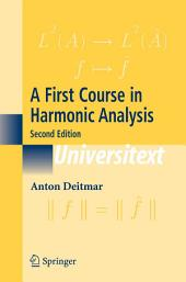 A First Course in Harmonic Analysis: Edition 2