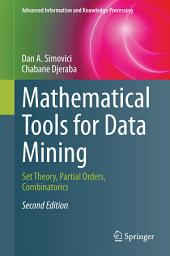 Mathematical Tools for Data Mining: Set Theory, Partial Orders, Combinatorics, Edition 2