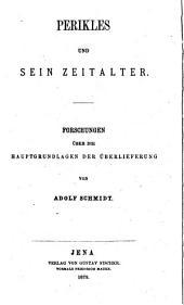 Das Perikleische Zeitalter: Perikles und sein Zeitalter; Forschungen über die Hauptgrundlagen der Überlieferung