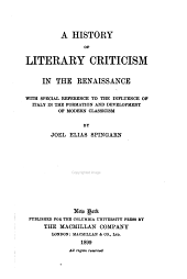 A History of Literary Criticism in the Renaissance: With Special Reference to the Influence of Italy in the Formation and Development of Modern Classicism