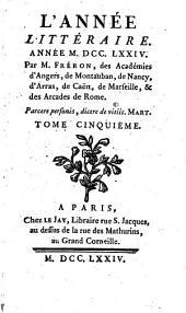 L'Année littéraire, ou, Suite des lettres sur quelques écrits de ce temps: Volumes5à6