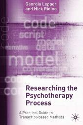 Researching the Psychotherapy Process: A Practical Guide to Transcript-Based Methods