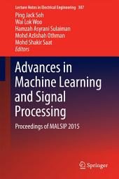 Advances in Machine Learning and Signal Processing: Proceedings of MALSIP 2015