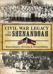 Civil War Legacy in the Shenandoah: Remembrance, Reunion & Reconciliation
