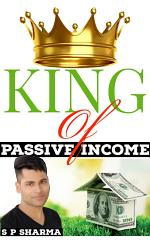 KING OF PASSIVE INCOME by S P Sharma