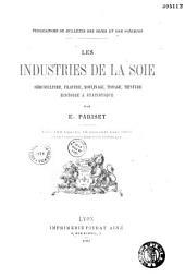 Les industries de la soie: sériciculture, filature, moulinage, tissage, teinture, histoire & statistique