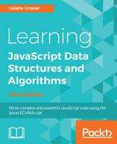 Learning JavaScript Data Structures and Algorithms: Write complex and powerful JavaScript code using the latest ECMAScript, 3rd Edition, Edition 3