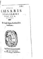 Iulii Caesaris Scaligeri viri clarissimi, De causis linguae latinae: libri tredecim
