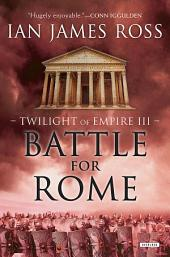 Battle For Rome: Twilight of Empire: Book Three