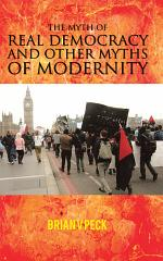 THE MYTH OF REAL DEMOCRACY AND OTHER MYTHS OF MODERNITY.