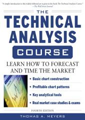 The Technical Analysis Course, Fourth Edition: Learn How to Forecast and Time the Market: Edition 4