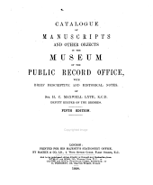 Catalogue of Manuscripts and Other Objects in the Museum of the Public Record Office: With Brief Descriptive and Historical Notes