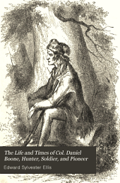 The Life and Times of Col. Daniel Boone, Hunter, Soldier, and Pioneer