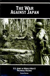 United States Army in World War 2 Pictorial Record: The War Against Japan (Paperback)