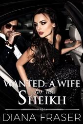Wanted: A Wife for the Sheikh: Book 1, Desert Kings