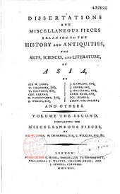 Dissertations and Miscellaneous Pieces Relating to the History and Antiquities, the Arts, Sciences and Literature of Asia...