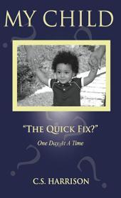 "My Child ""The Quick Fix?"""