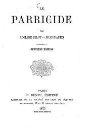 Le Parricide: Par Adolphe Belot et Jules Dautin, Volume1