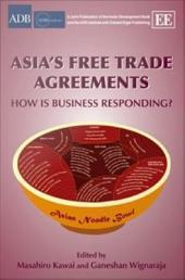 Asia's Free Trade Agreements: How Is Business Responding?