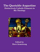 The Quotable Augustine: Distinctively Catholic Elements in His Theology