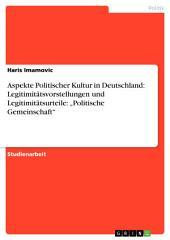 """Aspekte Politischer Kultur in Deutschland: Legitimitätsvorstellungen und Legitimitätsurteile: """"Politische Gemeinschaft"""""""
