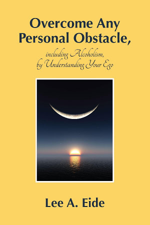 Overcome Any Personal Obstacle  including Alcoholism  by Understanding Your Ego PDF