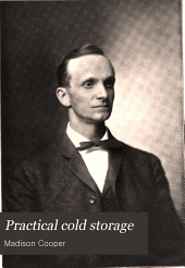 Practical cold storage: the theory, design and construction of buildings and apparatus for the preservation of perishable products, approved methods of applying refrigeration and the care and handling of eggs, fruit, dairy products, etc