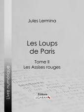 Les Loups de Paris: Tome II - Les Assises rouges