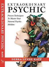 Extraordinary Psychic: Proven Techniques to Master Your Natural Abilities