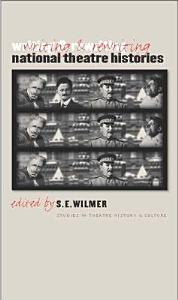 Writing and Rewriting National Theatre Histories Book