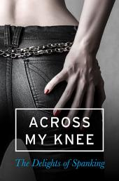 Across my Knee: The Delights of Spanking