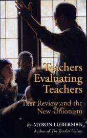 Teachers Evaluating Teachers: Peer Review and the New Unionism
