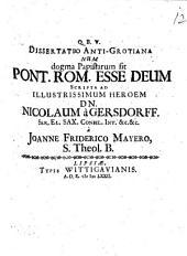 Diss. anti-¬grotiana num dogma papistarum sit, Pontificem romanum esse Deum: scripsa ad illustrissimum heroem Nicolaum a Gersdorff