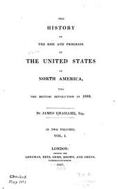 The history of the rise and progress of the United States of North America: till the British revolution in 1688, Volume 1