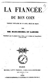 La fiancee du bon coin tableau populaire en un acte, mêlé de chant par mm. Marc-Michel et Labiche