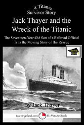 Jack Thayer and the Wreck of the Titanic: A 15-Minute Book: Educational Version