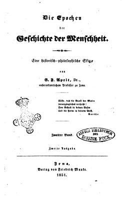 Die Epochen der Geschichte der Menschheit eine historisch philosophische Skizze von E  F  Apelt  Dr PDF